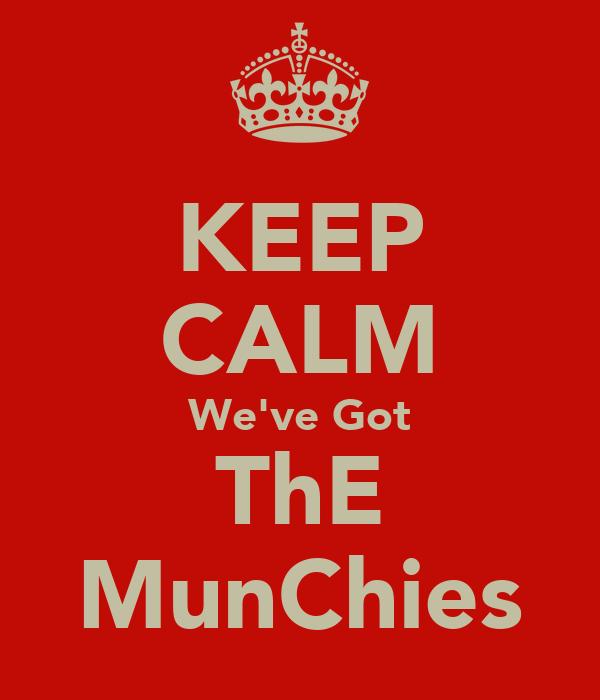 KEEP CALM We've Got ThE MunChies