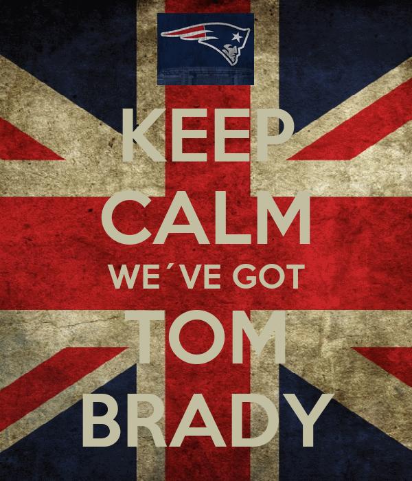 KEEP CALM WE´VE GOT TOM BRADY