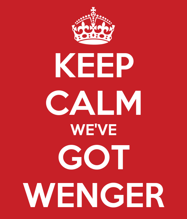 KEEP CALM WE'VE GOT WENGER