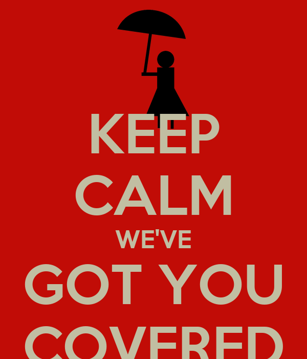 KEEP CALM WE'VE GOT YOU COVERED