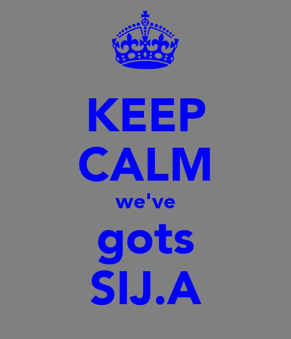 KEEP CALM we've gots SIJ.A