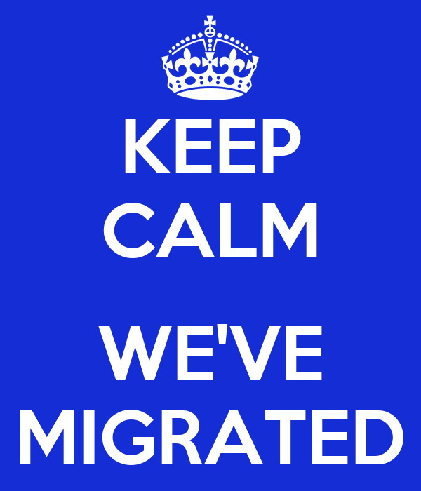 KEEP CALM  WE'VE MIGRATED