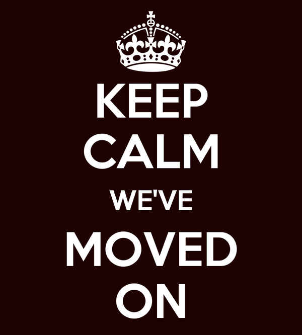 KEEP CALM WE'VE MOVED ON