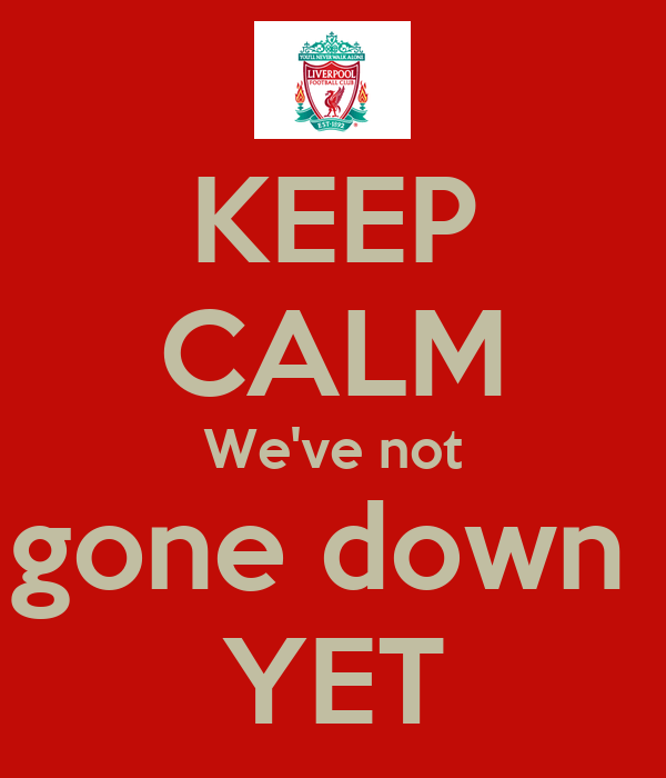 KEEP CALM We've not gone down  YET