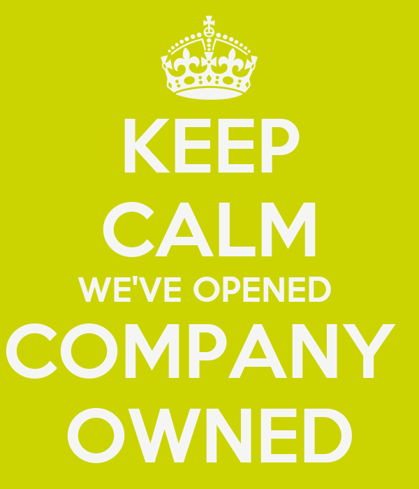 KEEP CALM WE'VE OPENED  COMPANY  OWNED