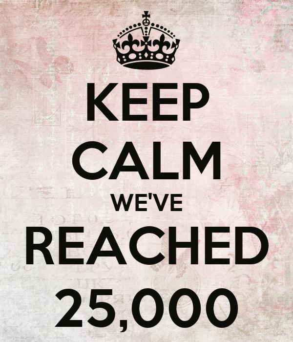 KEEP CALM WE'VE REACHED 25,000