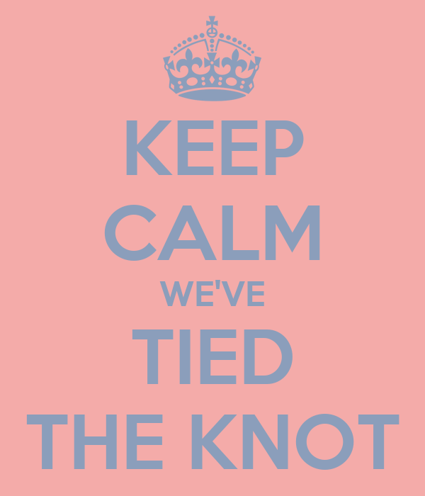 KEEP CALM WE'VE TIED THE KNOT