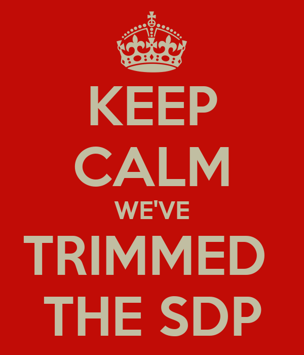 KEEP CALM WE'VE TRIMMED  THE SDP