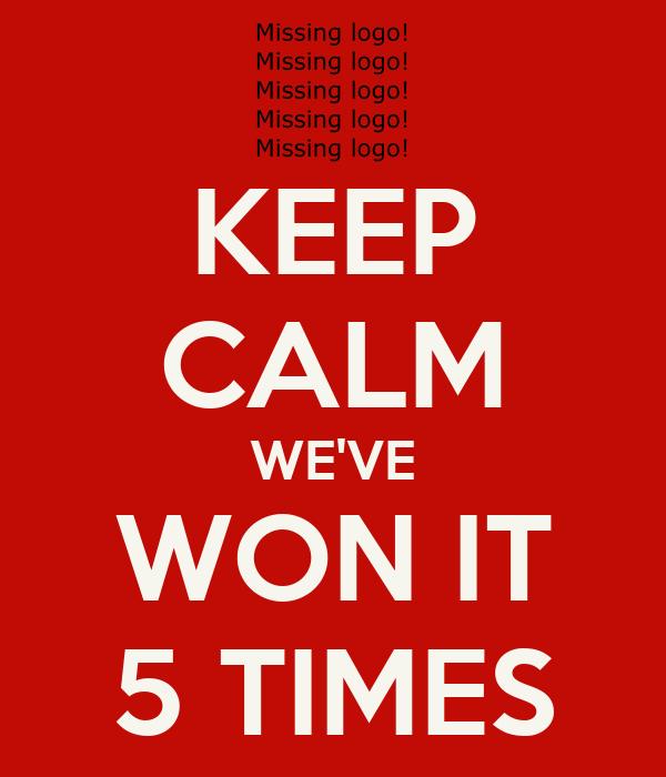 KEEP CALM WE'VE WON IT 5 TIMES