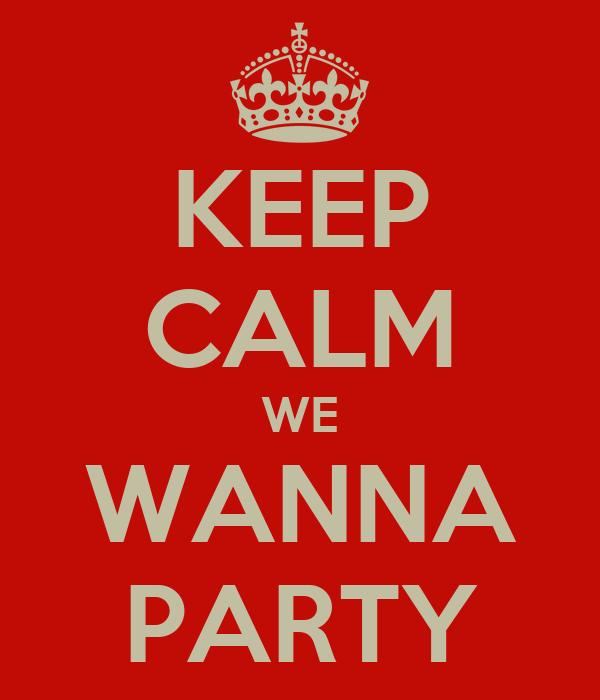 keep calm we wanna party poster rita keep calm o matic