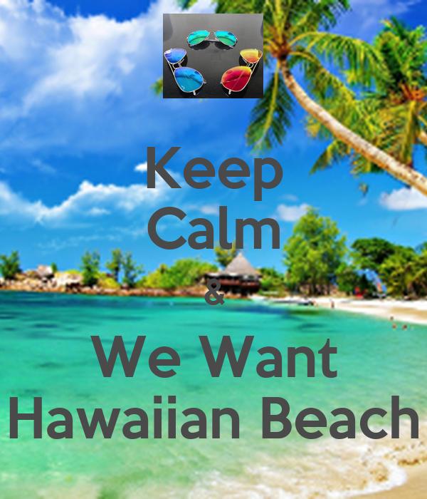 Keep Calm & We Want Hawaiian Beach