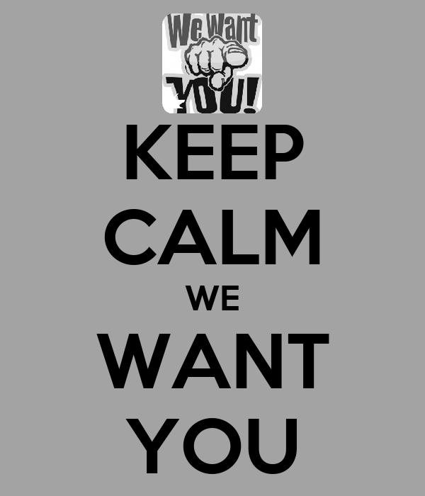 KEEP CALM WE WANT YOU