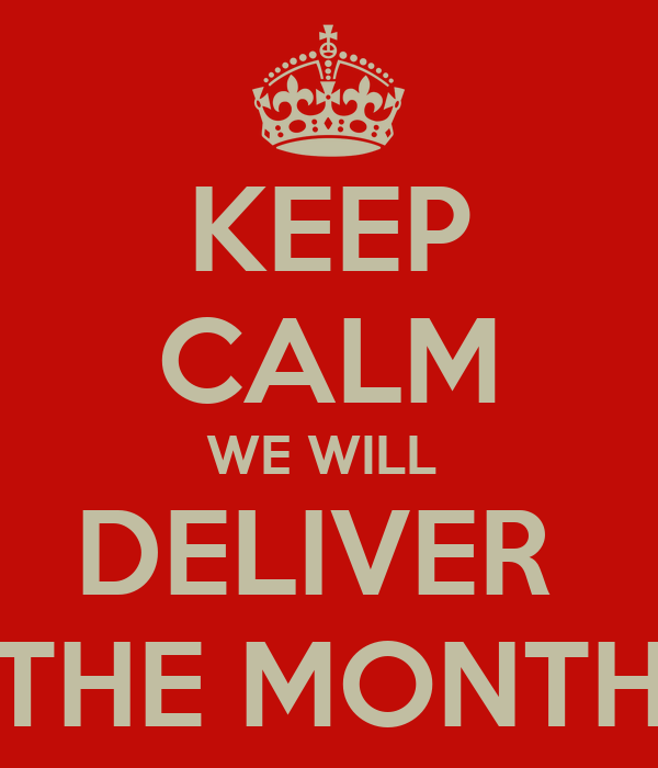 KEEP CALM WE WILL  DELIVER  THE MONTH