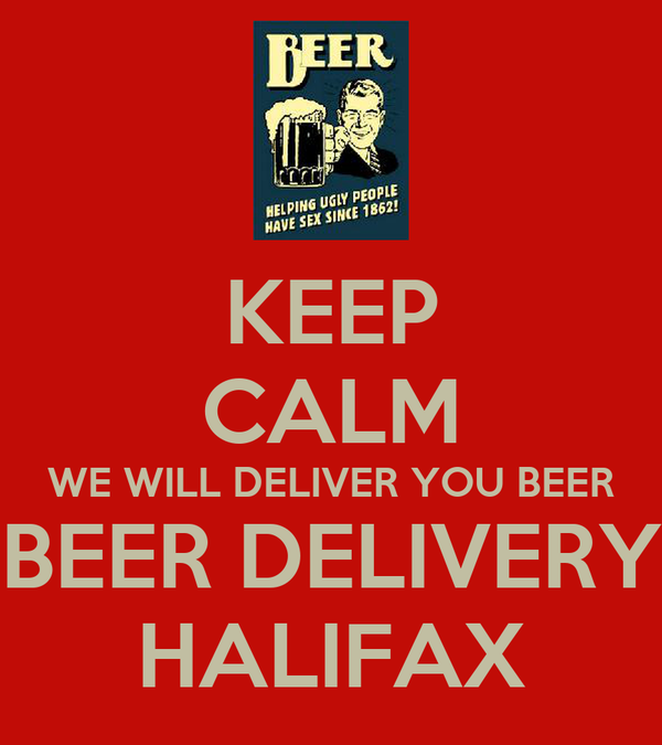KEEP CALM WE WILL DELIVER YOU BEER BEER DELIVERY HALIFAX