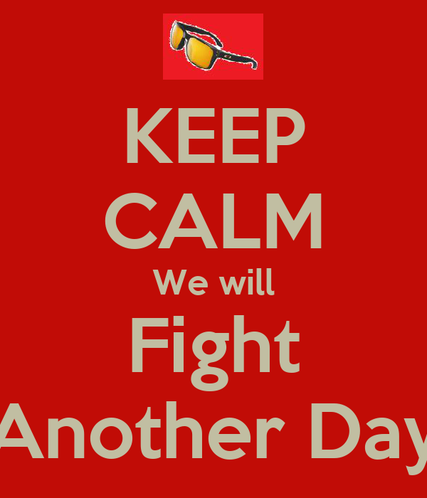 KEEP CALM We will Fight Another Day