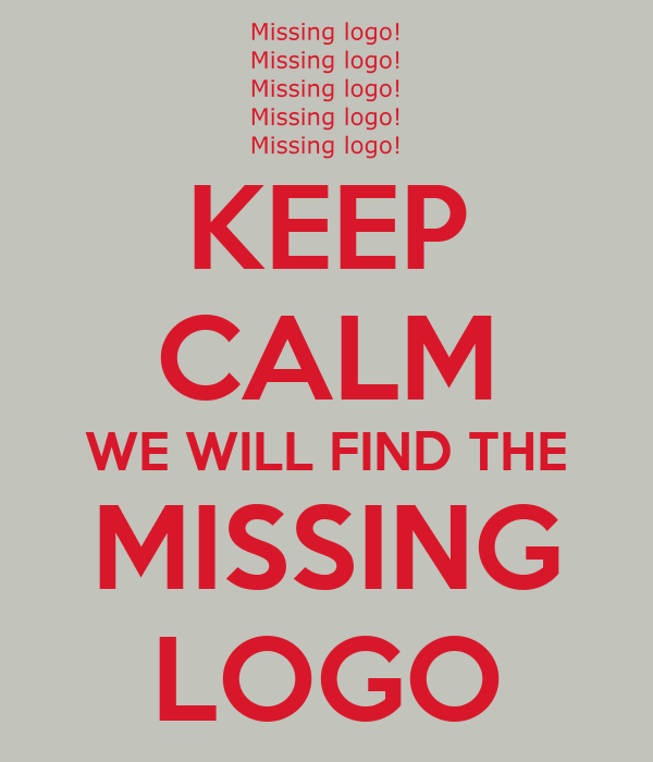 KEEP CALM WE WILL FIND THE MISSING LOGO