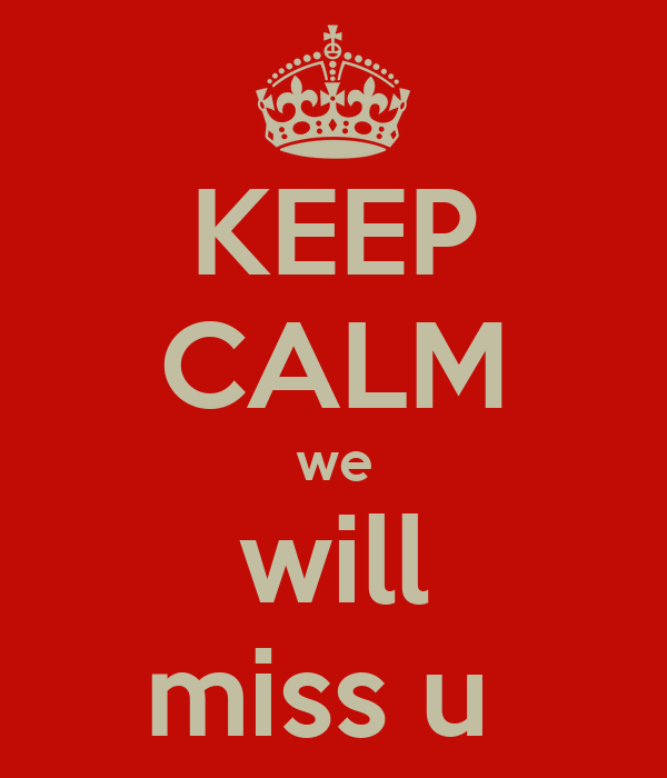 KEEP CALM we will miss u