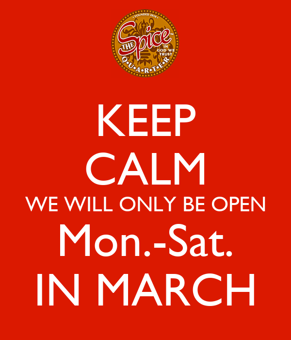KEEP CALM WE WILL ONLY BE OPEN Mon.-Sat. IN MARCH