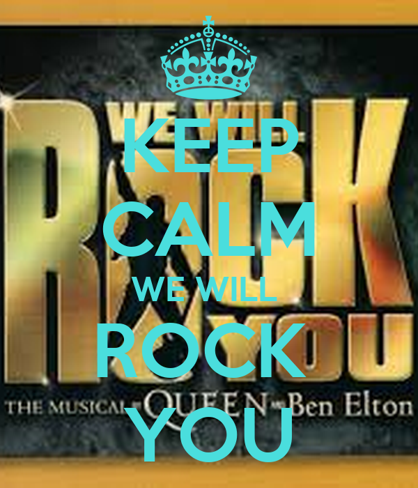 KEEP CALM WE WILL  ROCK  YOU