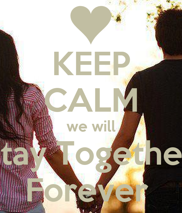 KEEP CALM we will stay Together Forever
