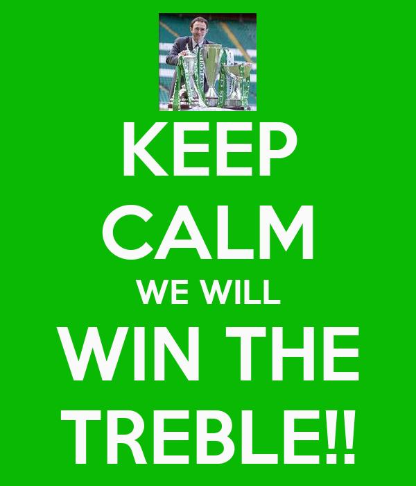 KEEP CALM WE WILL WIN THE TREBLE!!