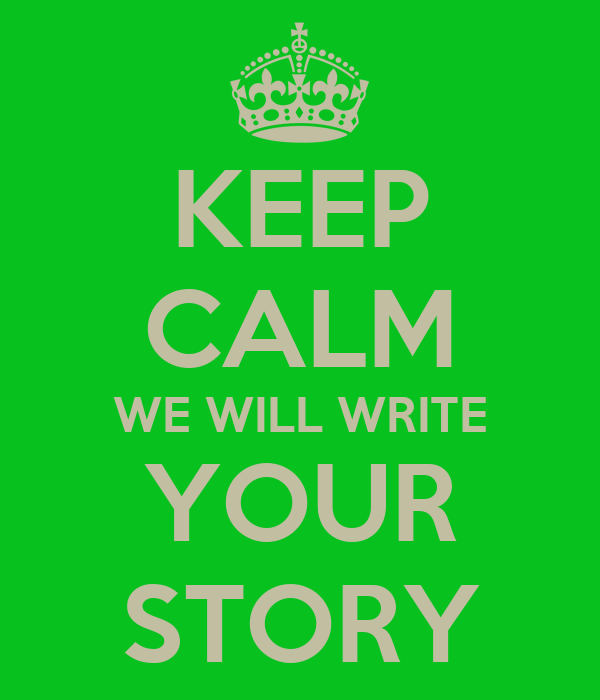 KEEP CALM WE WILL WRITE YOUR STORY