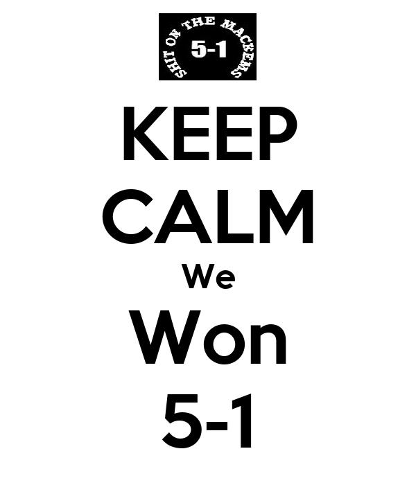 KEEP CALM We Won 5-1