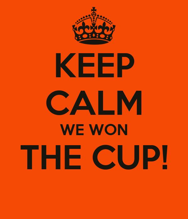 KEEP CALM WE WON THE CUP!