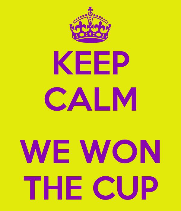 KEEP CALM  WE WON THE CUP