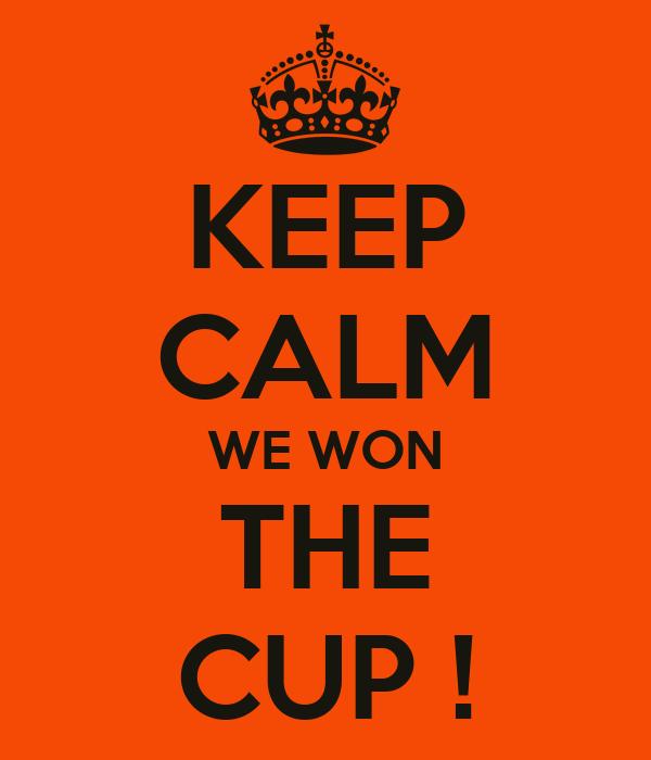 KEEP CALM WE WON THE CUP !