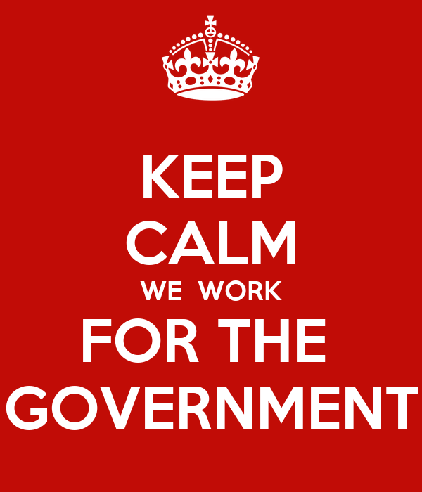 KEEP CALM WE  WORK FOR THE  GOVERNMENT
