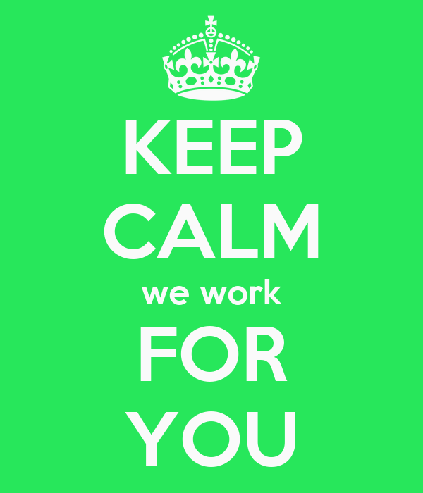 KEEP CALM we work FOR YOU