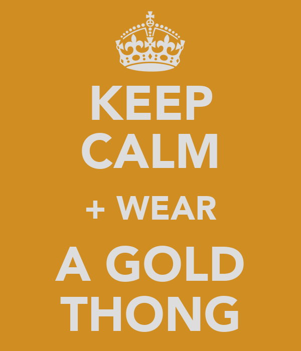 KEEP CALM + WEAR A GOLD THONG