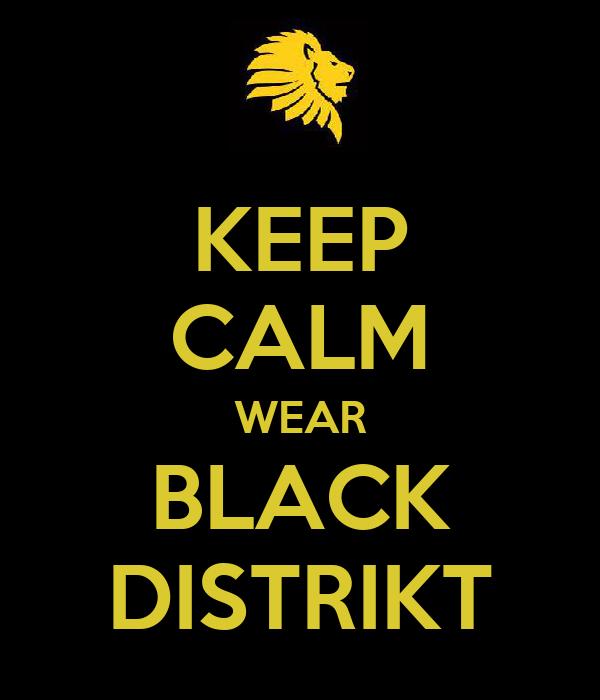 KEEP CALM WEAR BLACK DISTRIKT