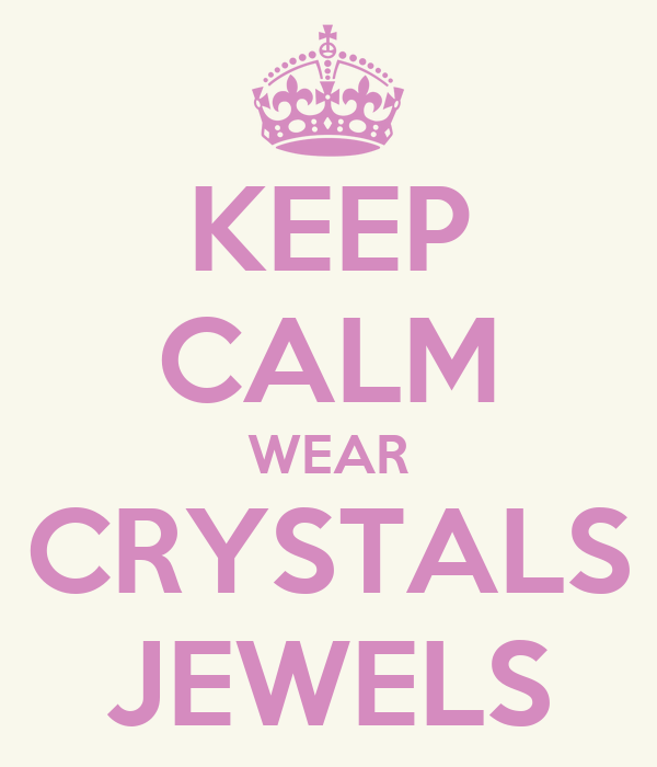 KEEP CALM WEAR CRYSTALS JEWELS