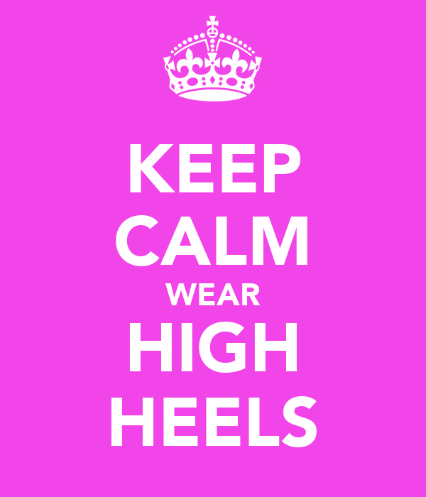 KEEP CALM WEAR HIGH HEELS