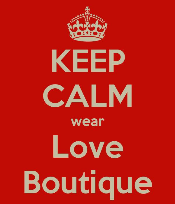KEEP CALM wear Love Boutique
