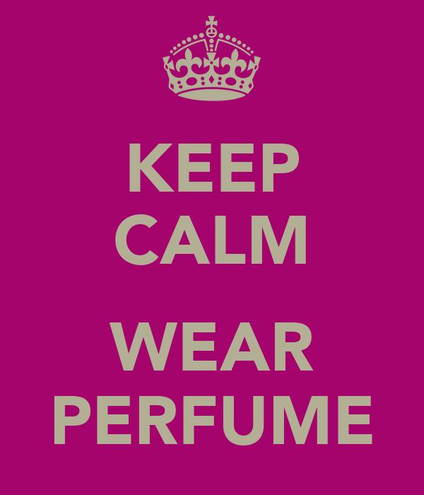 KEEP CALM  WEAR PERFUME