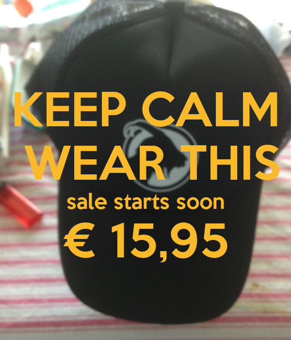 KEEP CALM  WEAR THIS sale starts soon € 15,95