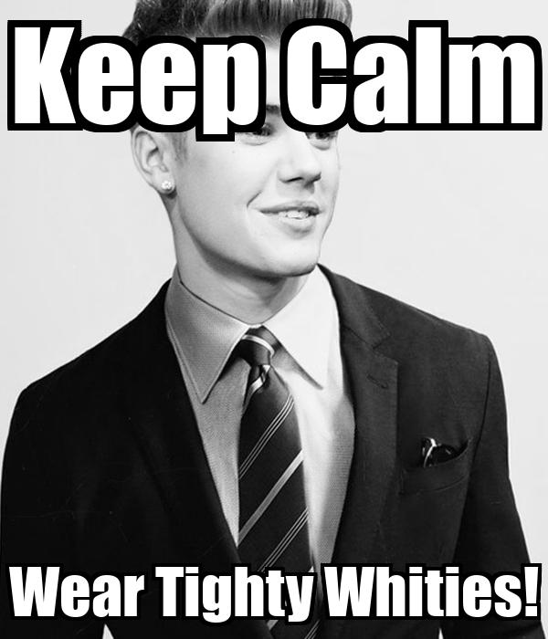 Keep Calm Wear Tighty Whities!