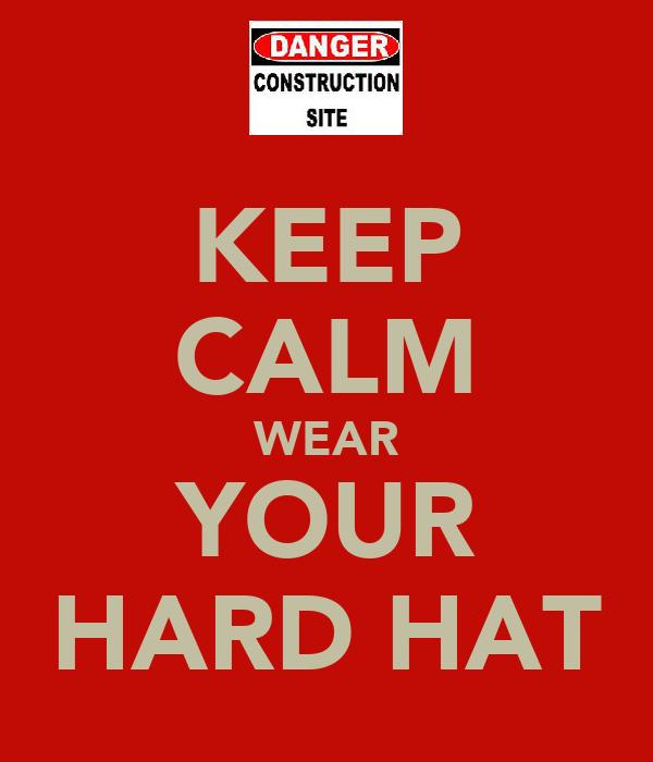 KEEP CALM WEAR YOUR HARD HAT
