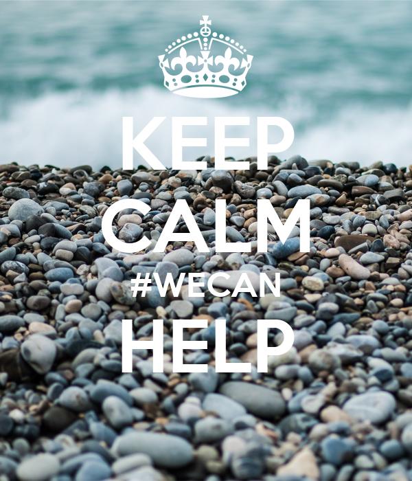 KEEP CALM #WECAN HELP
