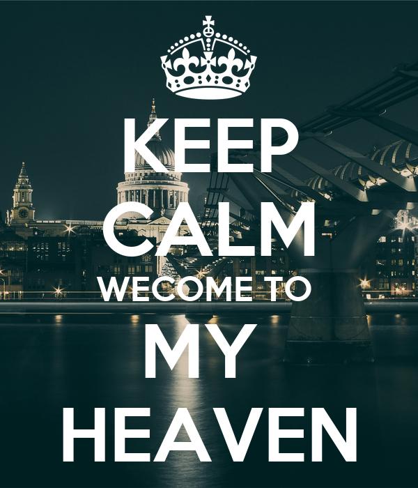 KEEP CALM WECOME TO  MY  HEAVEN