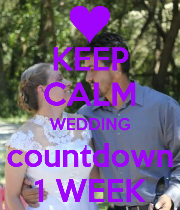 KEEP CALM WEDDING countdown 1 WEEK