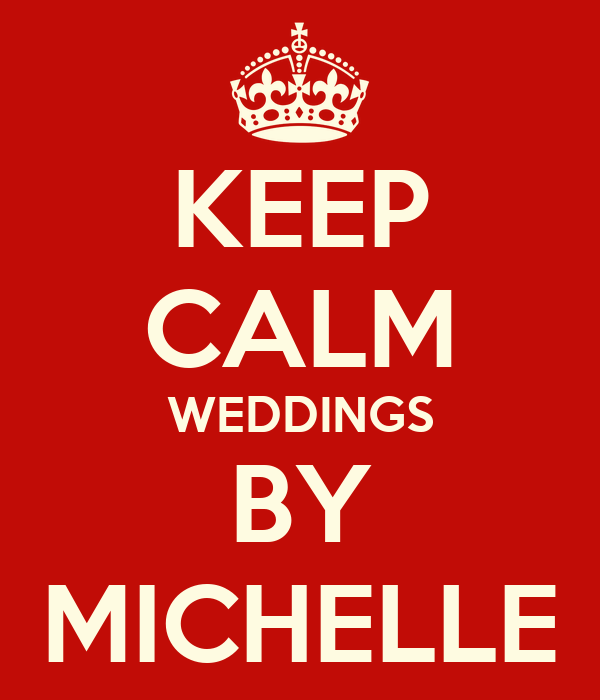 KEEP CALM WEDDINGS BY MICHELLE