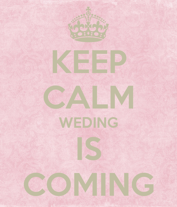 KEEP CALM WEDING IS COMING
