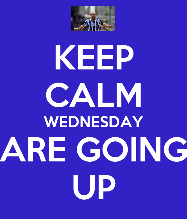 KEEP CALM WEDNESDAY ARE GOING UP