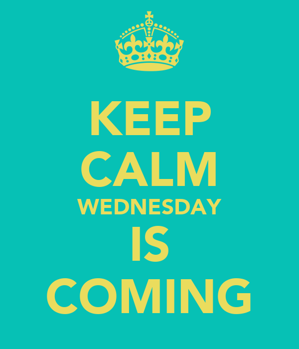 KEEP CALM WEDNESDAY IS COMING