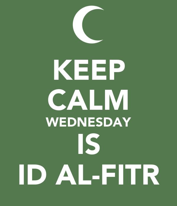 KEEP CALM WEDNESDAY IS ID AL-FITR