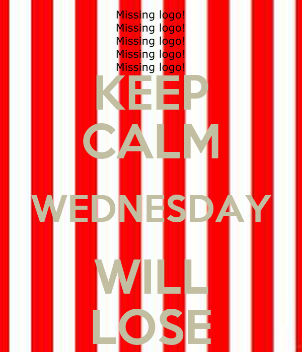 KEEP CALM WEDNESDAY WILL LOSE